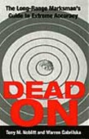 Dead On: Long Range Marksmans Guide to Accuracy