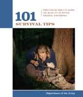 101 SURVIVAL TIPS: TIPS FROM THE U.S.ARMY ON HOW TO SURVIVE NEARLY ANYTHING